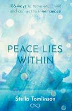 Peace Lies Within: 108 Ways to Tame Your Mind and Connect to Inner Peace