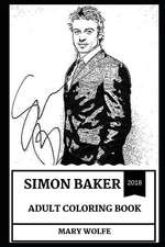 Simon Baker Adult Coloring Book: Legendary Patrick Jane from Mentalist and the Guardian Star, TV Icon and Sex Symbol Inspired Adult Coloring Book