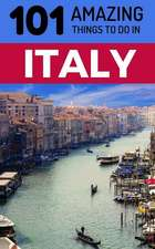 101 Amazing Things to Do in Italy: Italy Travel Guide