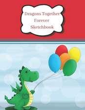 Dragons Together Forever Sketchbook: Primary Artist Sketchpad