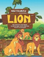 How to Draw Lion: The Step-By-Step Guide to Draw Lions - Easy and Fun!