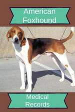 American Foxhound Medical Records: Track Medications, Vaccinations, Vet Visits and More