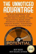 The Unnoticed Advantage: The Secret Requirement That Organizations, Teams, and Athletes Need to Perform at Their Peak Potential Before Sports P