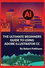 The Ultimate Beginners Guide to Using Adobe Illustrator CC