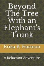 Beyond the Tree with an Elephant's Trunk: A Reluctant Adventure