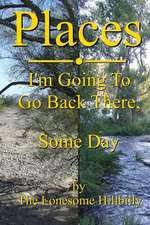 Places: I'm Going to Go Back There, Some Day
