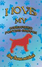 I Love My Wirehaired Pointing Griffon - Dog Owner Notebook: Doggy Style Designed Pages for Dog Owner to Note Training Log and Daily Adventures.