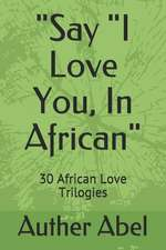 Say I Love You, in African: 30 African Love Trilogies