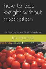 How to Lose Weight Without Medication: Cut Down Excess Weight Without a Doctor