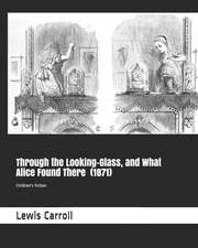 Through the Looking-Glass, and What Alice Found There (1871): Children's Fiction