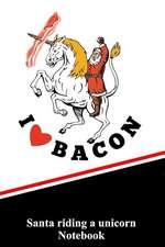 I Love Bacon Santa Riding a Unicorn Notebook