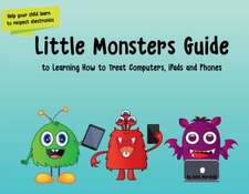 Little Monsters Guide to Learning How to Treat Computers, iPads and Phones