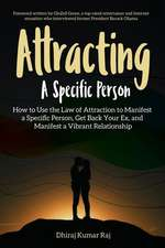Attracting A Specific Person: How to Use the Law of Attraction to Manifest a Specific Person, Get Back Your Ex and Manifest a Vibrant Relationship