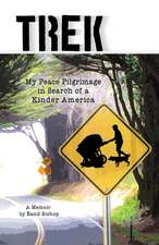 Trek, Volume 1: My Peace Pilgrimage in Search of a Kinder America