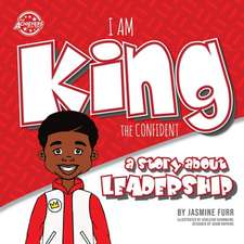 I Am King the Confident: a story about leadership (The Achievers)