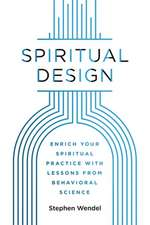 Spiritual Design: Enrich Your Spiritual Practice with Lessons from Behavioral Science