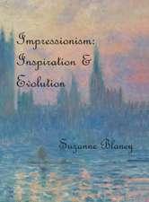 Impressionism: Inspiration and Evolution