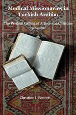 Medical Missionaries in Turkish Arabia: The Perilous Calling of Arthur and Christine, 1904-1916
