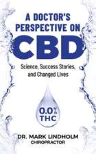 A Doctor's Perspective on CBD: Science, Success Stories and Changed Lives