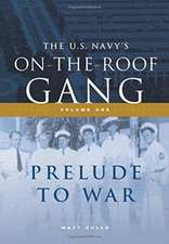 The US Navy's On-the-Roof Gang: Volume I - Prelude to War