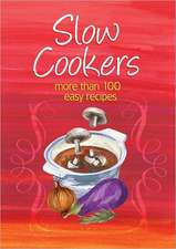 Slow Cookers:  More Than 100 Easy Recipes