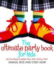 The Ultimate Party Book for Kids:  All You Need to Make Your Party a Hit!