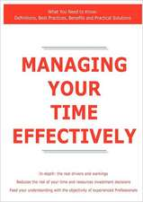 Managing Your Time Effectively - What You Need to Know: Definitions, Best Practices, Benefits and Practical Solutions
