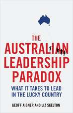 The Australian Leadership Paradox:  What It Takes to Lead in the Lucky Country