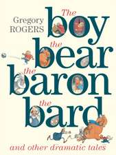 Boy, the Bear, the Baron, the Bard and Other Dramatic Tales