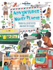 Lonely Planet Adventures in Noisy Places:  Mind-Blowing Stuff on Every Country in the World