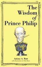 Butt, A: The Wisdom of Prince Philip