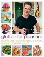 Glutton for Pleasure:  Signature Recipes, Epic Stories, and Surreal Etiquette
