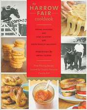 The Harrow Fair Cookbook:  Prize-Winning Recipes Inspired by Canada's Favourite Country Fair