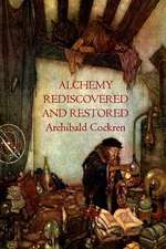 Alchemy Re-Discovered and Restored