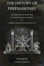 The History of Freemasonry Volume 6