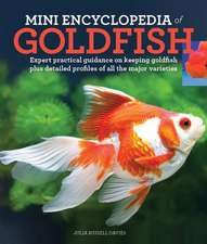 Mini Encyclopedia of Goldfish:  Expert Practical Guidance on Keeping Goldfish Plus Detailed Profiles of All the Major Varieties