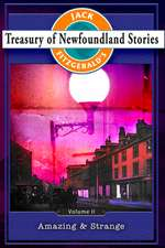 Treasury of Newfoundland Stories Volume II:  Amazing and Strange