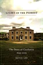 Light in the Forest: The Story of Coollattin, 1633-2019