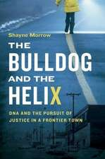 The Bulldog and the Helix: DNA and the Pursuit of Justice in a Frontier Town