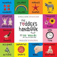 The Toddler's Handbook:  Bilingual (English / Spanish) (Ingles / Espanol) Numbers, Colors, Shapes, Sizes, ABC Animals, Opposites, and Sounds, w