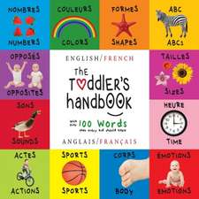 The Toddler's Handbook:  Bilingual (English / French) (Anglais / Francais) Numbers, Colors, Shapes, Sizes, ABC Animals, Opposites, and Sounds,