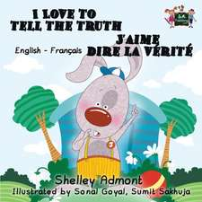 I Love to Tell the Truth J'aime dire la vérité (English French children's book)