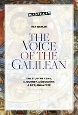 The Voice of the Galilean: The Story of a Life, a Journey, a Discovery, a Gift, and a Fate