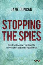 Stopping the Spies: Constructing and Resisting the Surveillance State in South Africa