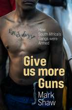 Give Us More Guns: How South Africa's Gangs were Armed