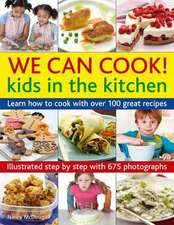 We Can Cook!:  Learn How to Cook with Over 100 Great Recipes