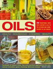 Oils:  200 Traditional Ways with Nature's Oils in the Kitchen and Home, Show in 350 Images