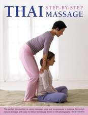 Thai Step-By-Step Massage:  The Perfect Introduction to Using Massage, Yoga and Accupressure to Balance the Body's Natural Energies, with Easy-To-