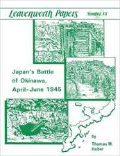 Japan's Battle of Okinawa (Leavenworth Papers Series No.18):  Three Episodes 1962-1968