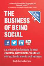 The Business of Being Social:  A Practical Guide to Harnessing the Power of Facebook, Twitter, Linkedin, Youtube and Other Social Media Networks for